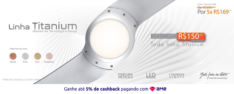 Linha Titanium ATÉ 15%OFF   Cashback de volta para você!